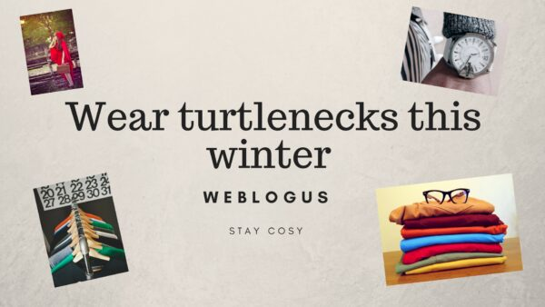 wear turtlenecks