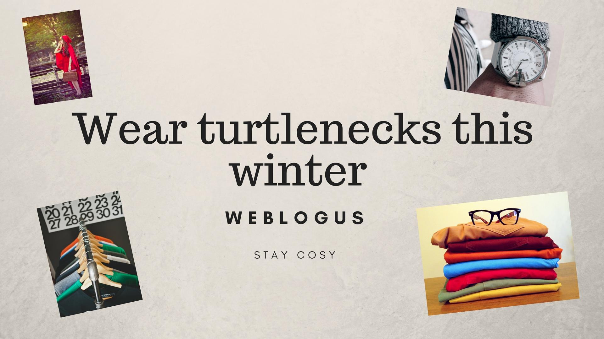 wear turtlenecks